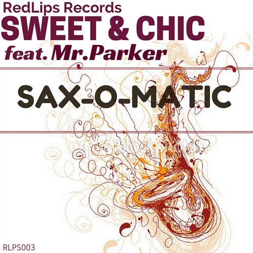 Mr. Parker, Sweet & Chic - Sax-o-Matic [RLPS 003]